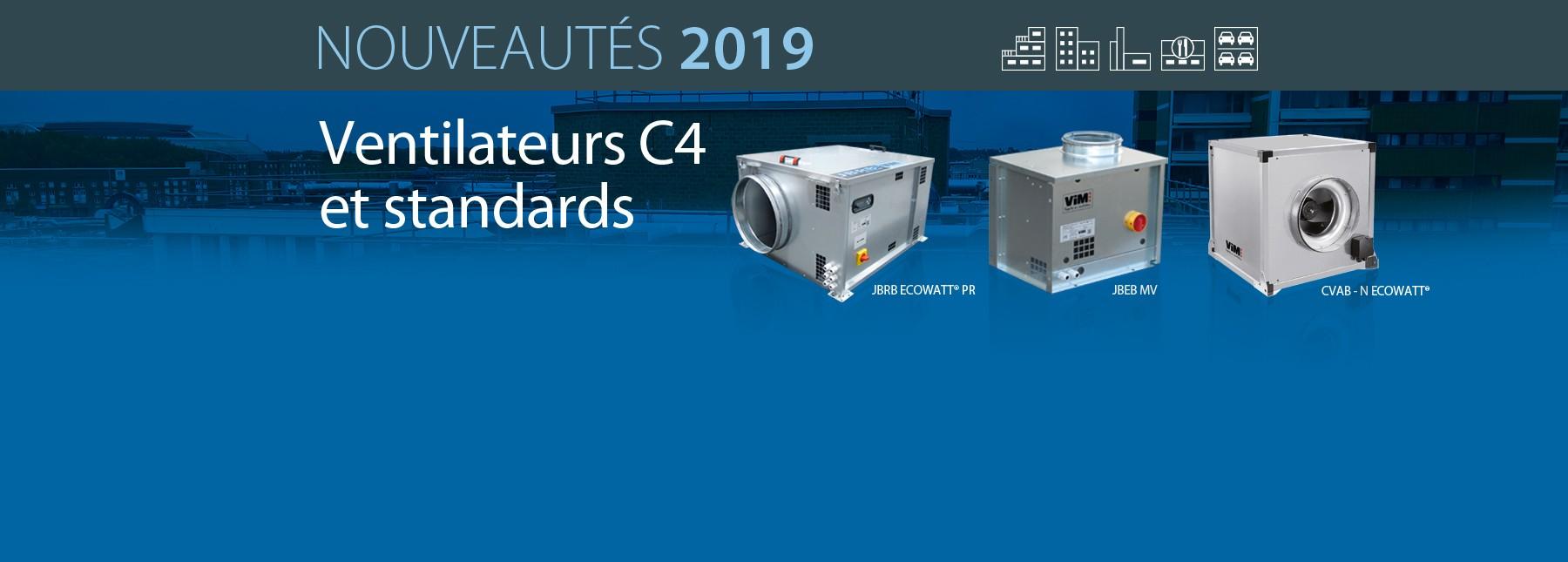 Nouveautés Ventilateurs C4 et Standards